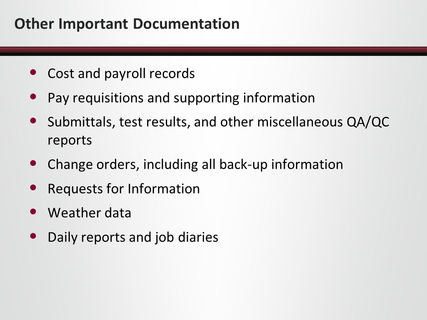 Other Important Documentation Cost and payroll records Pay requisitions and supporting information Submittals, test results, and other miscellaneous Q