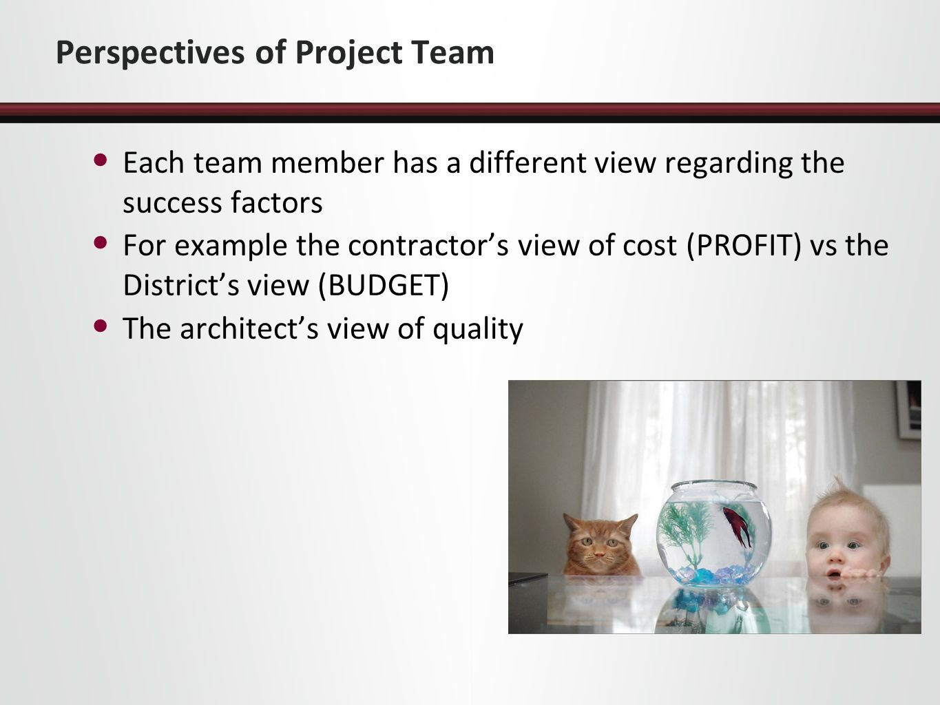 Defining Success or Failure - The Perspectives of the Parties The District, Contractor, and Designer each have their own objectives as they relate to the project These objectives fall into five general categories: Cost Time Need Quality Risk