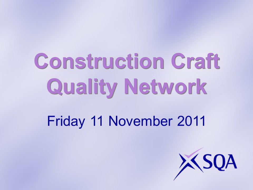 Construction Craft Quality Network Friday 11 November 2011
