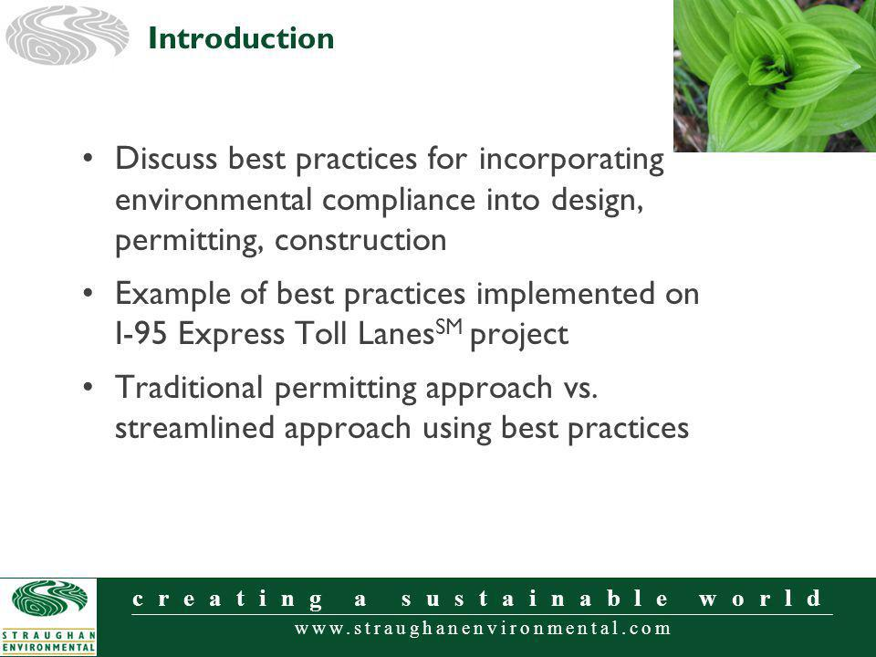 www.straughanenvironmental.com creating a sustainable world Discuss best practices for incorporating environmental compliance into design, permitting, construction Example of best practices implemented on I-95 Express Toll Lanes SM project Traditional permitting approach vs.