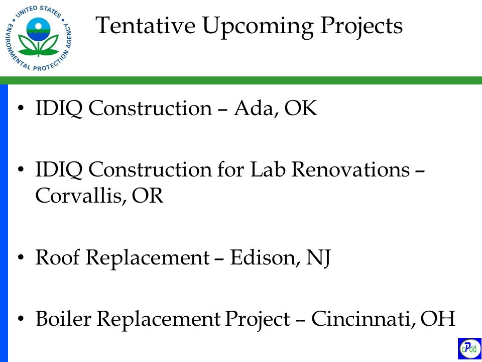Tentative Upcoming Projects IDIQ Construction – Ada, OK IDIQ Construction for Lab Renovations – Corvallis, OR Roof Replacement – Edison, NJ Boiler Rep