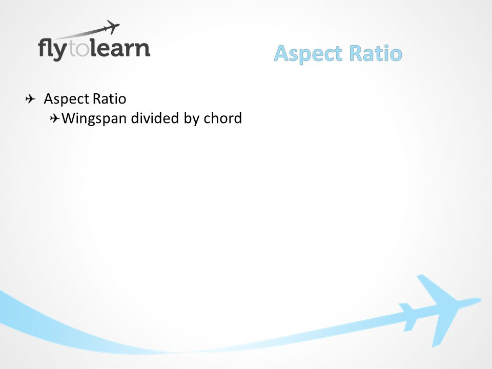 Aspect Ratio Wingspan divided by chord