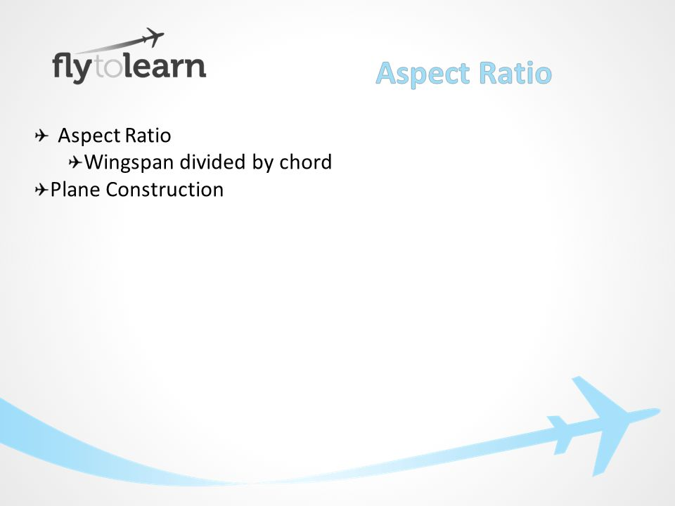 Aspect Ratio Wingspan divided by chord Plane Construction