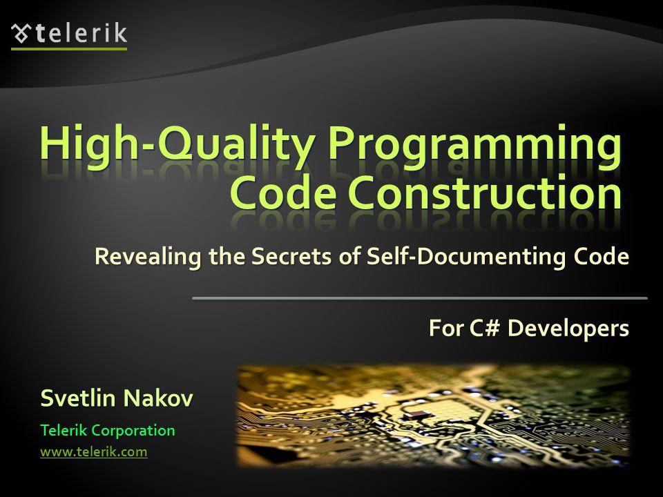 Revealing the Secrets of Self-Documenting Code Svetlin Nakov Telerik Corporation www.telerik.com For C# Developers