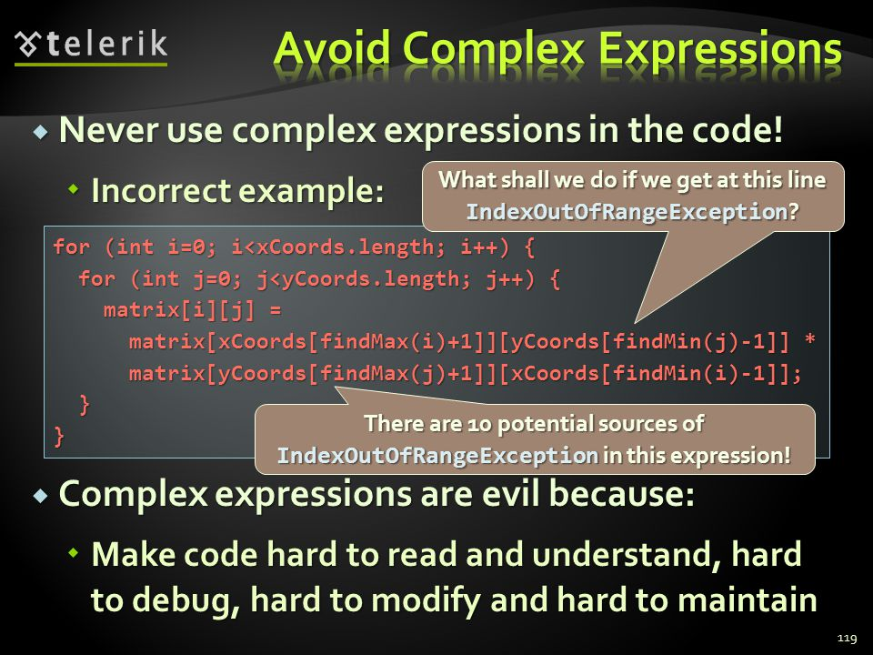 Never use complex expressions in the code.Never use complex expressions in the code.