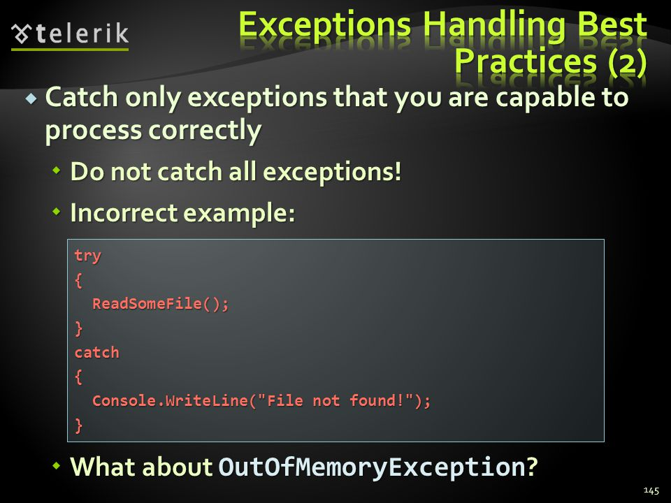 Catch only exceptions that you are capable to process correctly Catch only exceptions that you are capable to process correctly Do not catch all exceptions.