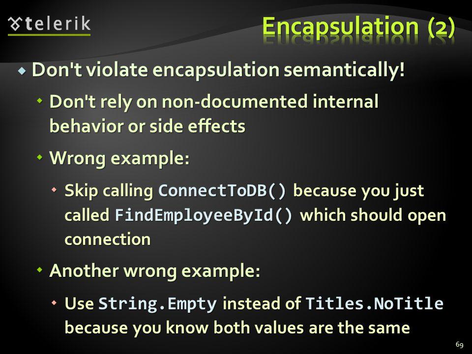Don t violate encapsulation semantically.Don t violate encapsulation semantically.