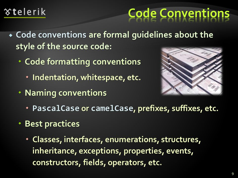 Code conventions are formal guidelines about the style of the source code: Code conventions are formal guidelines about the style of the source code: Code formatting conventions Code formatting conventions Indentation, whitespace, etc.