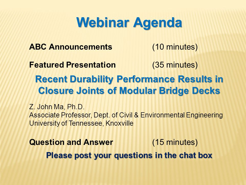Webinar Agenda ABC Announcements(10 minutes) Featured Presentation (35 minutes) Recent Durability Performance Results in Closure Joints of Modular Bri