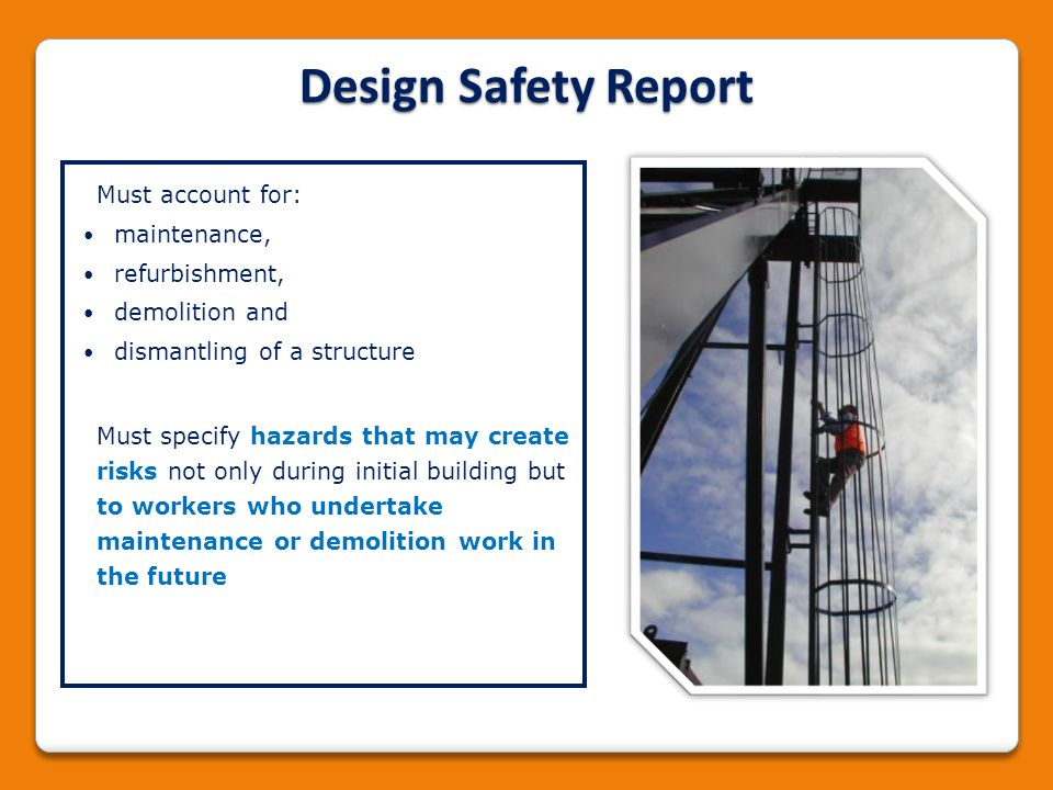 Must account for: maintenance, refurbishment, demolition and dismantling of a structure Must specify hazards that may create risks not only during ini