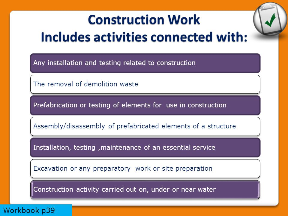 Construction Work Includes activities connected with: Any installation and testing related to constructionThe removal of demolition wastePrefabricatio