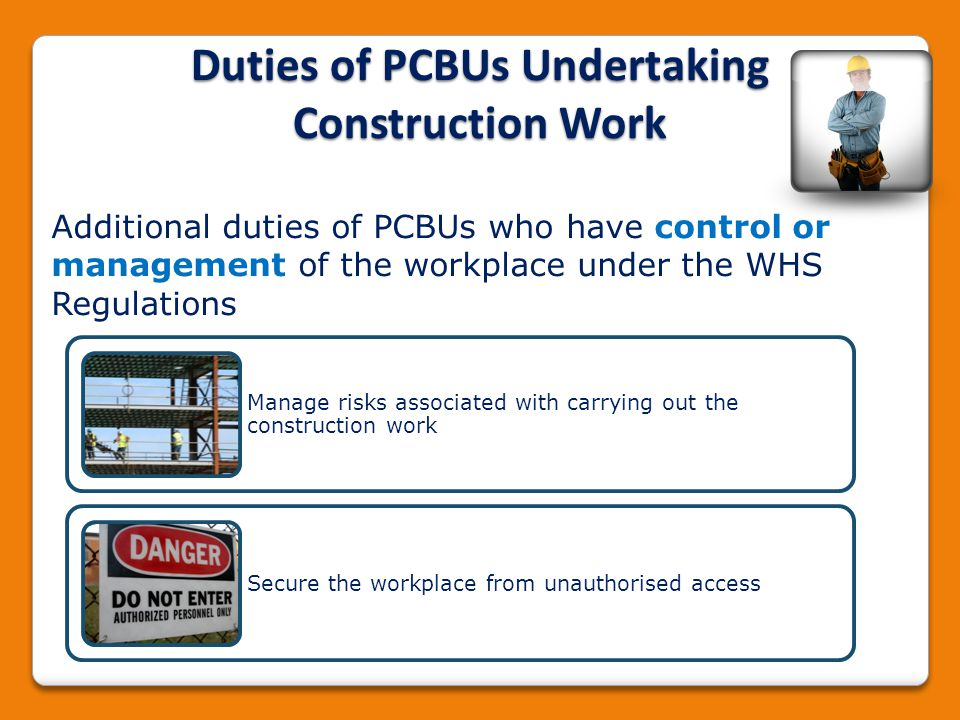 Duties of PCBUs Undertaking Construction Work Additional duties of PCBUs who have control or management of the workplace under the WHS Regulations Man