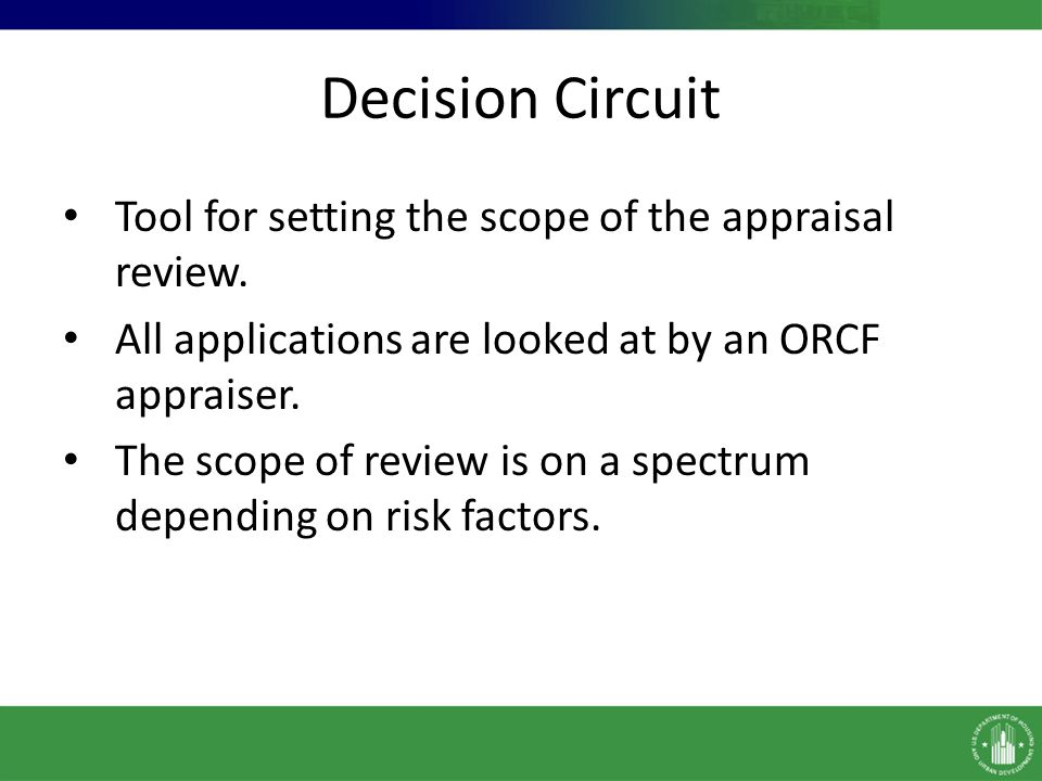 Decision Circuit Tool for setting the scope of the appraisal review. All applications are looked at by an ORCF appraiser. The scope of review is on a