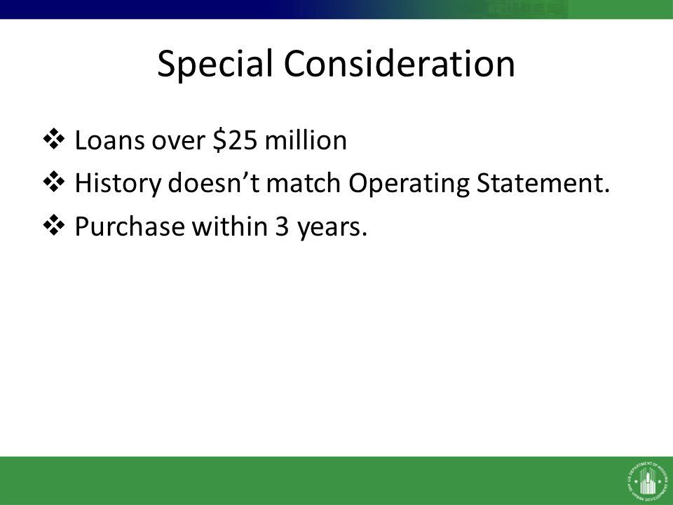 Special Consideration Loans over $25 million History doesnt match Operating Statement. Purchase within 3 years.