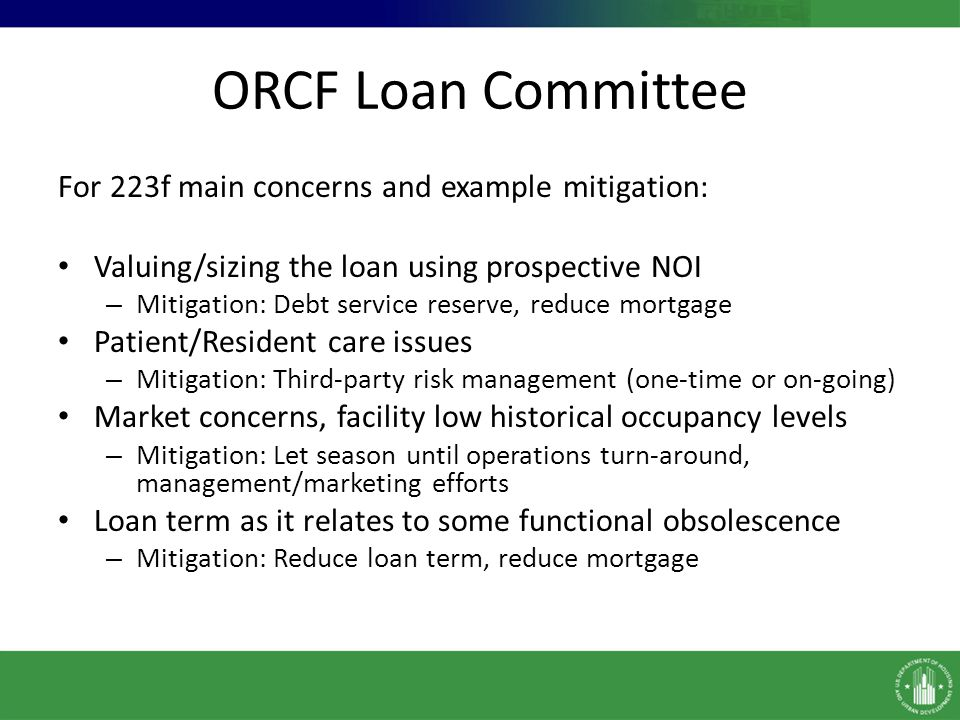 ORCF Loan Committee For 223f main concerns and example mitigation: Valuing/sizing the loan using prospective NOI – Mitigation: Debt service reserve, r