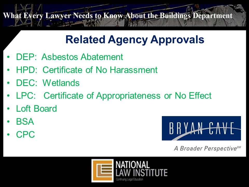 Related Agency Approvals DEP: Asbestos Abatement HPD: Certificate of No Harassment DEC: Wetlands LPC: Certificate of Appropriateness or No Effect Loft Board BSA CPC