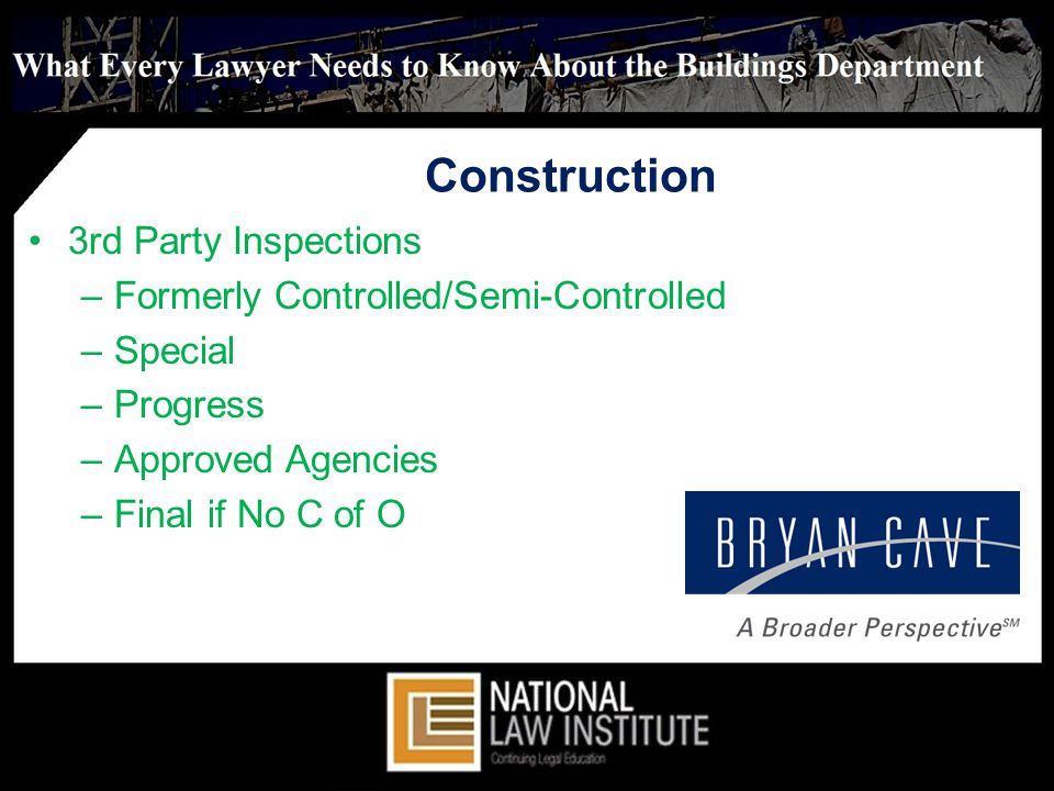 Construction 3rd Party Inspections –Formerly Controlled/Semi-Controlled –Special –Progress –Approved Agencies –Final if No C of O