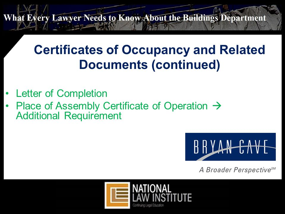 Certificates of Occupancy and Related Documents (continued) Letter of Completion Place of Assembly Certificate of Operation Additional Requirement