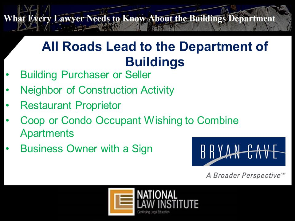 All Roads Lead to the Department of Buildings Building Purchaser or Seller Neighbor of Construction Activity Restaurant Proprietor Coop or Condo Occupant Wishing to Combine Apartments Business Owner with a Sign