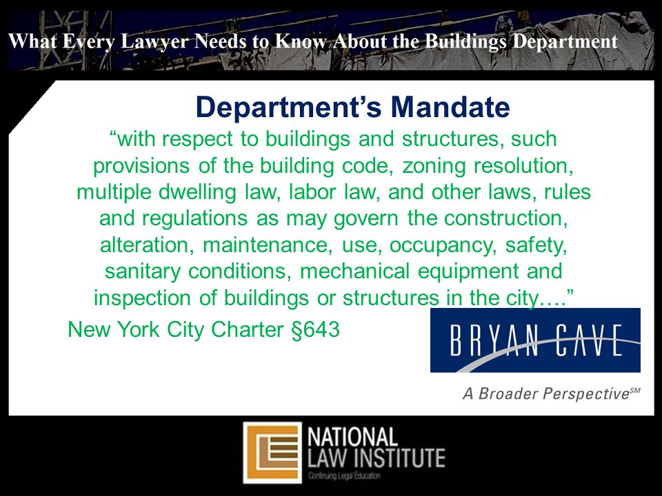 Departments Mandate with respect to buildings and structures, such provisions of the building code, zoning resolution, multiple dwelling law, labor law, and other laws, rules and regulations as may govern the construction, alteration, maintenance, use, occupancy, safety, sanitary conditions, mechanical equipment and inspection of buildings or structures in the city….
