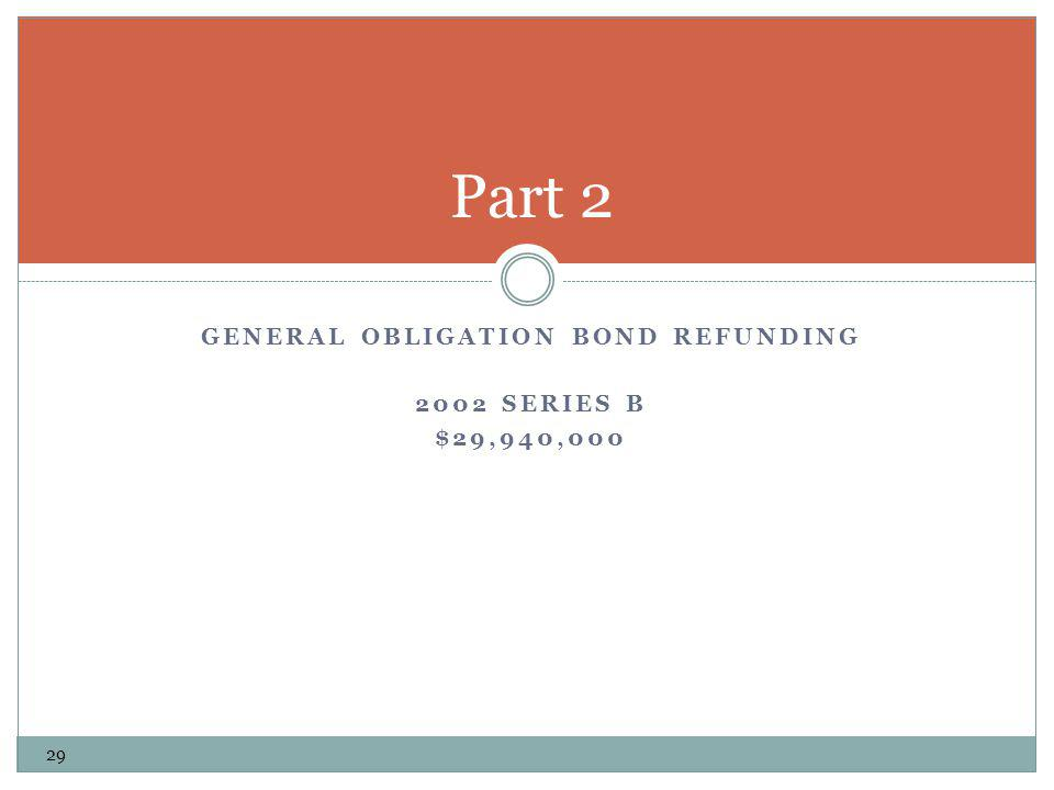 GENERAL OBLIGATION BOND REFUNDING 2002 SERIES B $29,940,000 Part 2 29