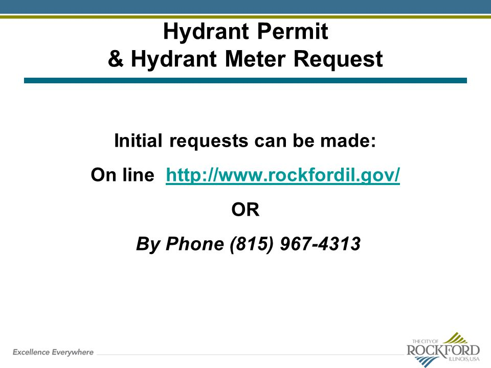 Hydrant Permit & Hydrant Meter Request Initial requests can be made: On line http://www.rockfordil.gov/http://www.rockfordil.gov/ OR By Phone (815) 96