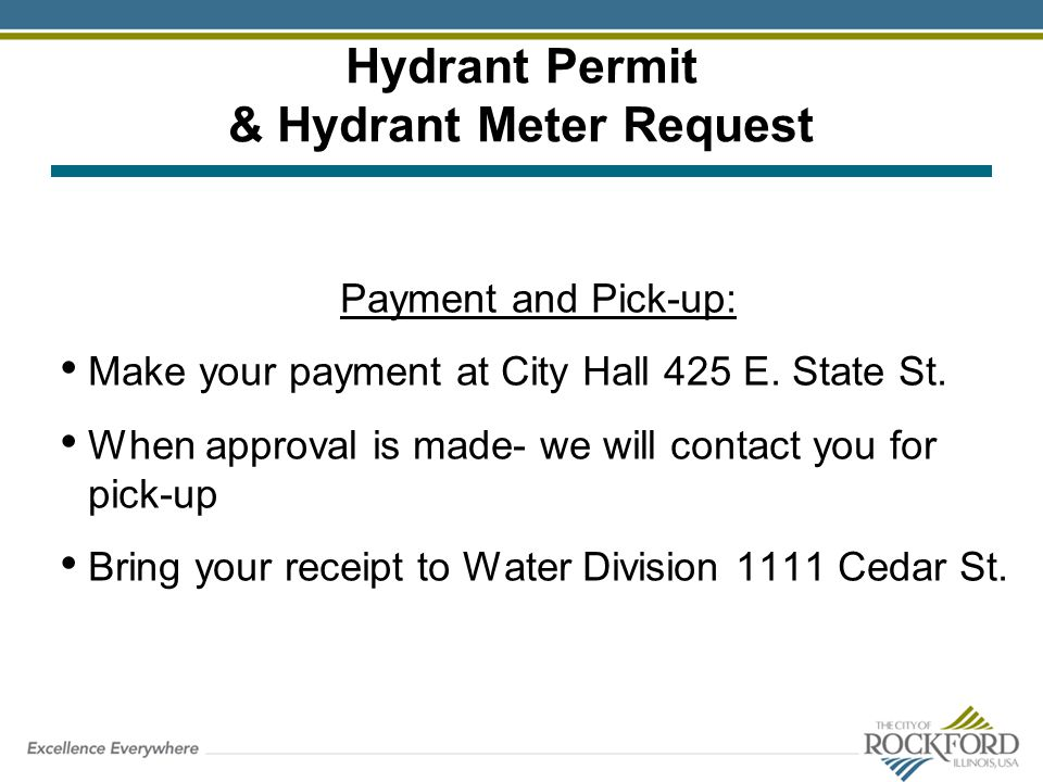 Hydrant Permit & Hydrant Meter Request Payment and Pick-up: Make your payment at City Hall 425 E. State St. When approval is made- we will contact you