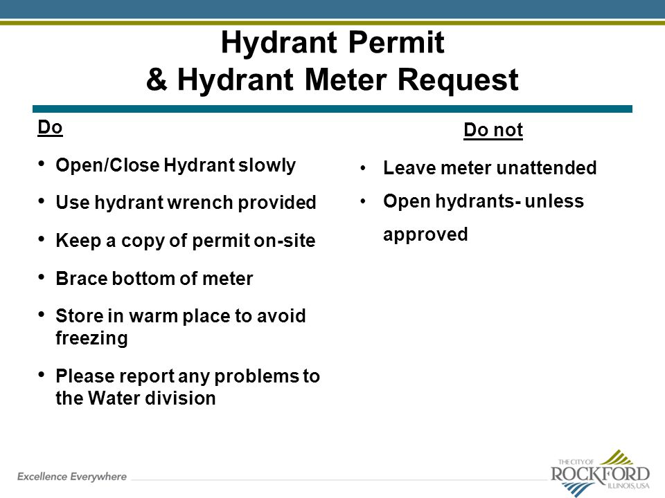 Hydrant Permit & Hydrant Meter Request Do Open/Close Hydrant slowly Use hydrant wrench provided Keep a copy of permit on-site Brace bottom of meter St