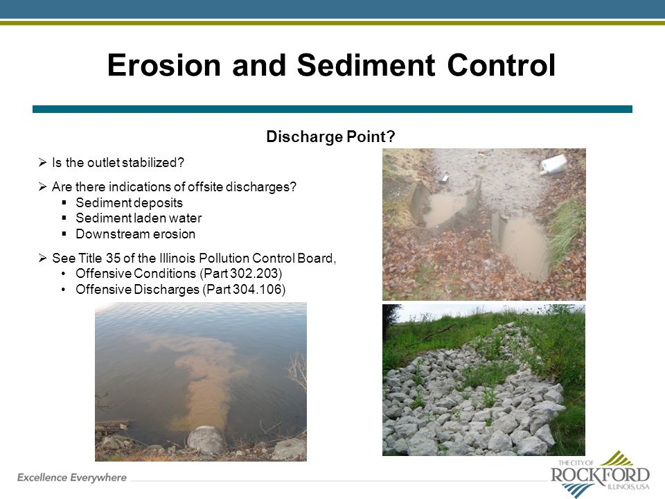 Erosion and Sediment Control Discharge Point? Is the outlet stabilized? Are there indications of offsite discharges? Sediment deposits Sediment laden