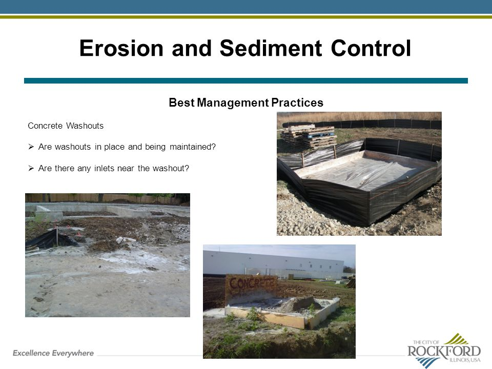 Erosion and Sediment Control Best Management Practices Concrete Washouts Are washouts in place and being maintained? Are there any inlets near the was
