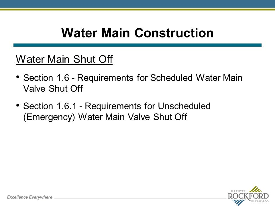 Water Main Construction Water Main Shut Off Section 1.6 - Requirements for Scheduled Water Main Valve Shut Off Section 1.6.1 - Requirements for Unsche