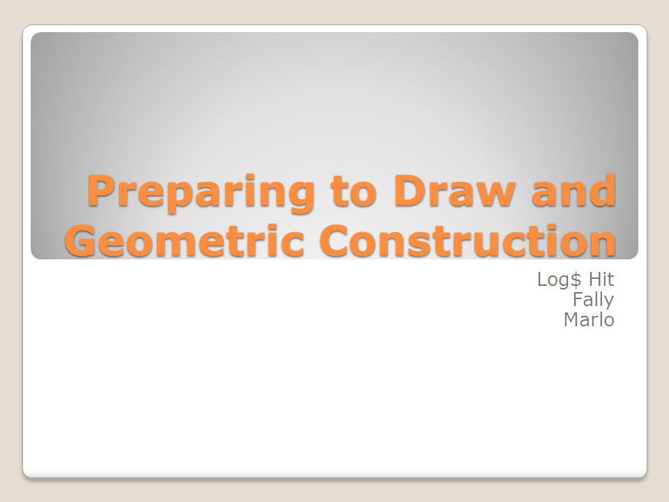 Preparing to Draw and Geometric Construction Log$ Hit Fally Marlo
