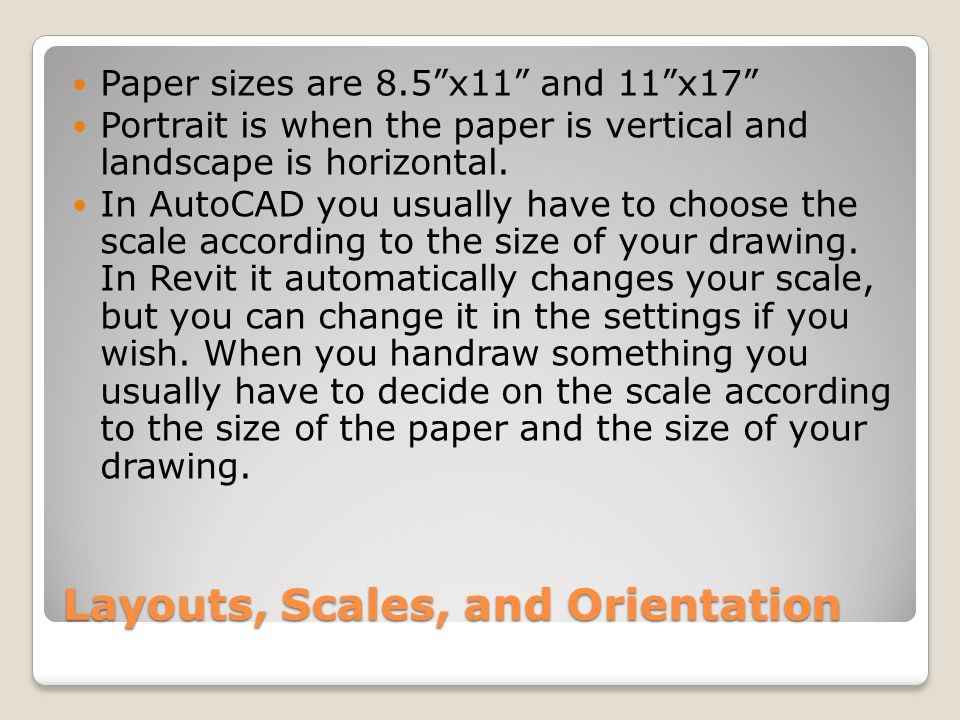 Layouts, Scales, and Orientation Paper sizes are 8.5x11 and 11x17 Portrait is when the paper is vertical and landscape is horizontal. In AutoCAD you u