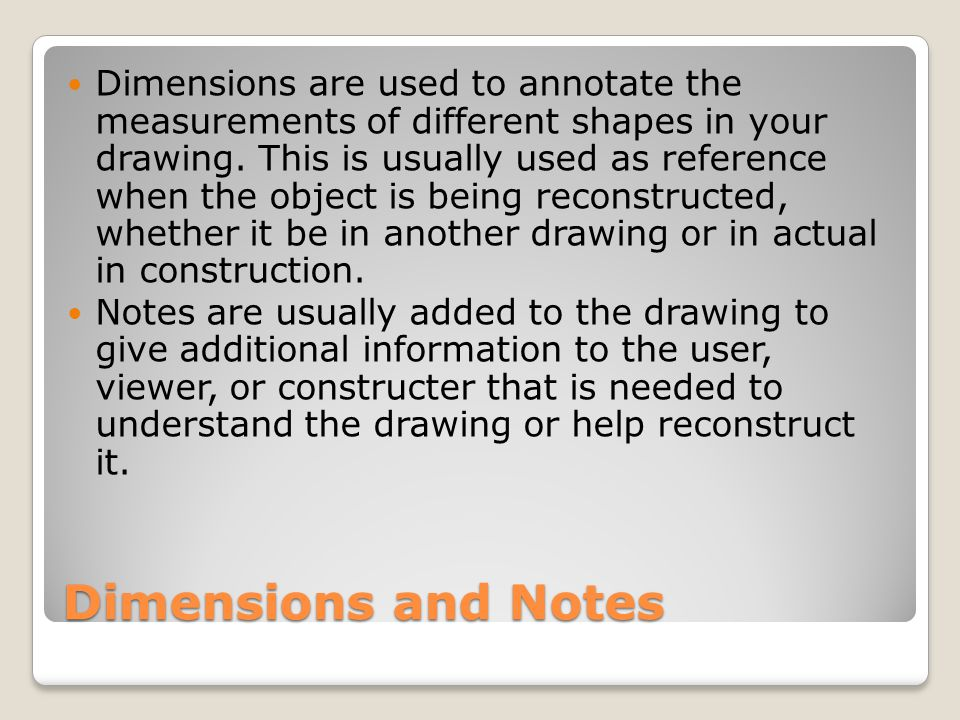 Dimensions and Notes Dimensions are used to annotate the measurements of different shapes in your drawing.