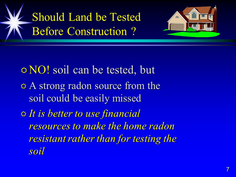 7 Should Land be Tested Before Construction . NO.