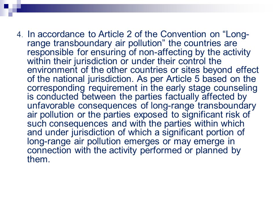 4. In accordance to Article 2 of the Convention on Long- range transboundary air pollution the countries are responsible for ensuring of non-affecting