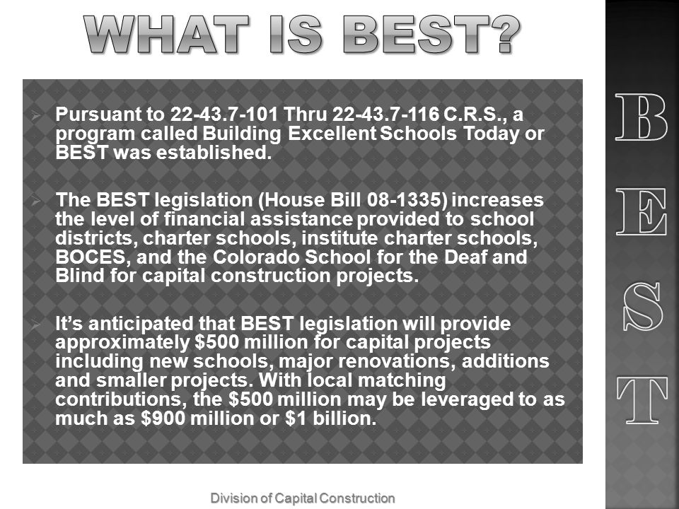 Pursuant to 22-43.7-101 Thru 22-43.7-116 C.R.S., a program called Building Excellent Schools Today or BEST was established.