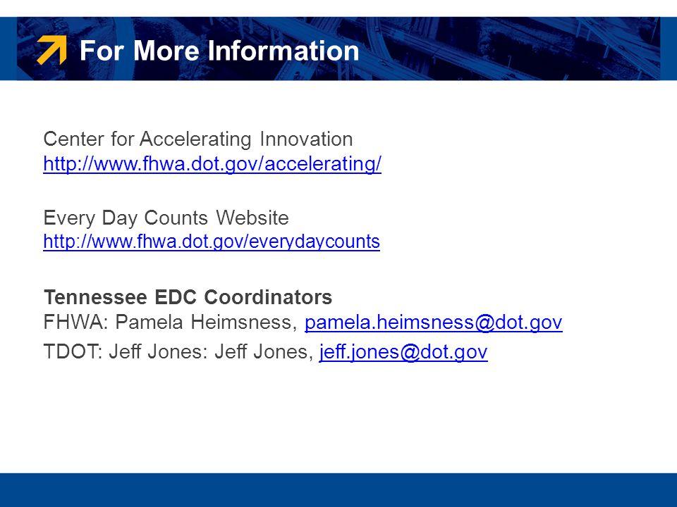 Center for Accelerating Innovation http://www.fhwa.dot.gov/accelerating/ http://www.fhwa.dot.gov/accelerating/ Every Day Counts Website http://www.fhw