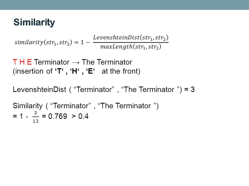 Similarity T H E Terminator The Terminator (insertion of T, H, E at the front) LevenshteinDist ( Terminator, The Terminator ) = 3