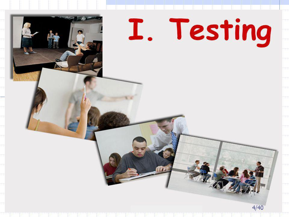 I. Testing 4/40