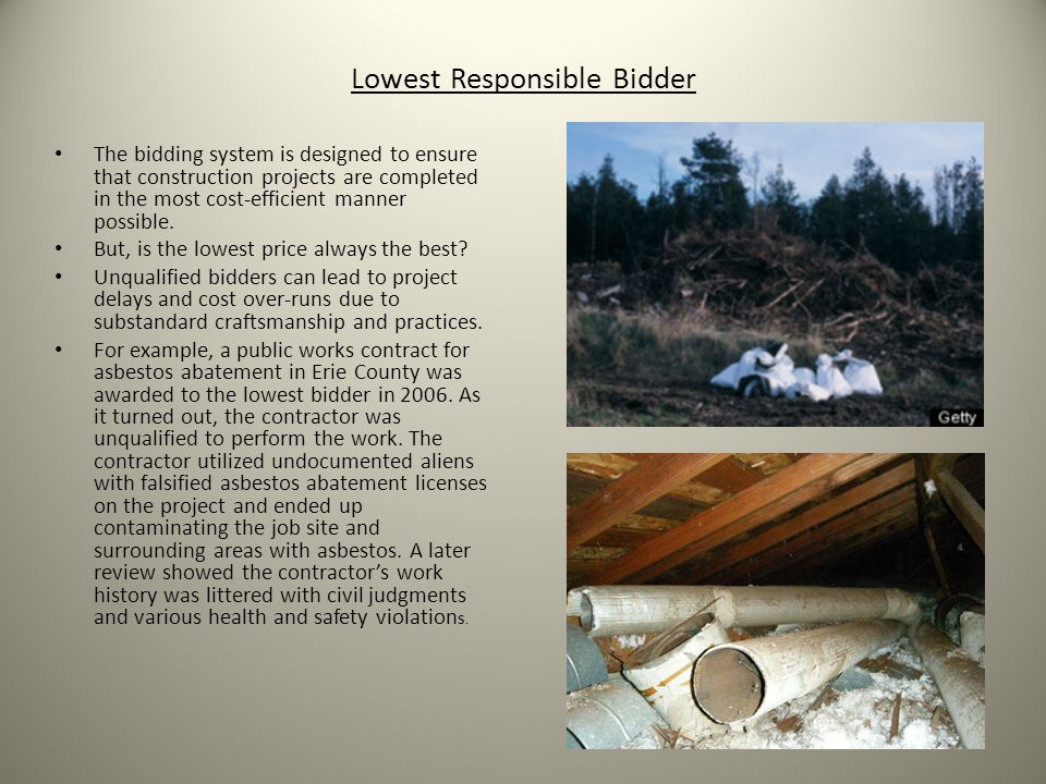 Lowest Responsible Bidder The bidding system is designed to ensure that construction projects are completed in the most cost-efficient manner possible.