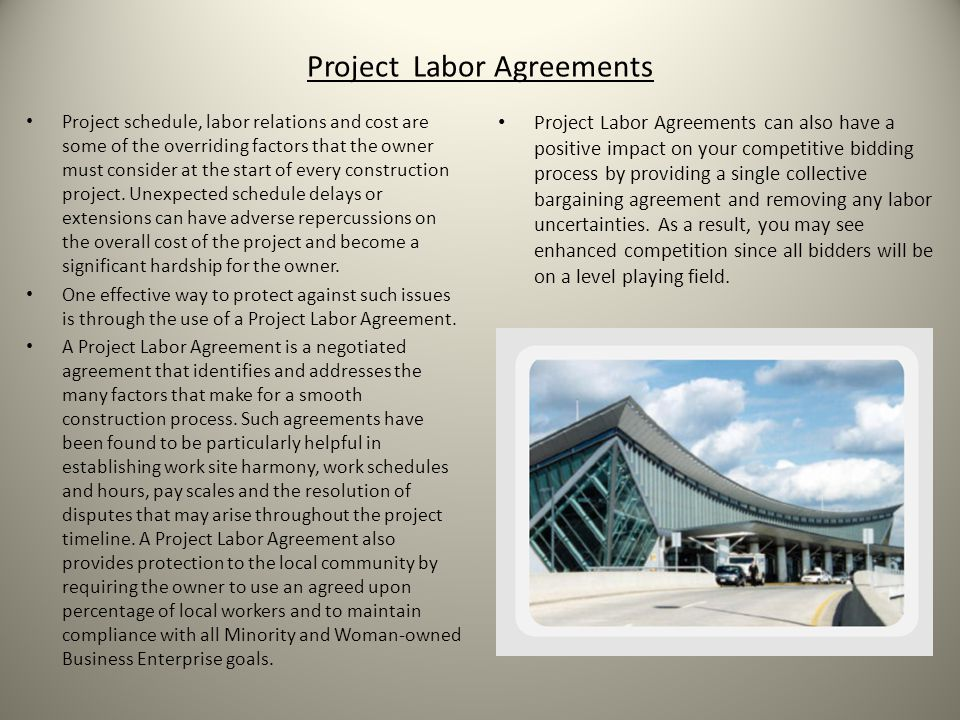 Project Labor Agreements Project schedule, labor relations and cost are some of the overriding factors that the owner must consider at the start of every construction project.