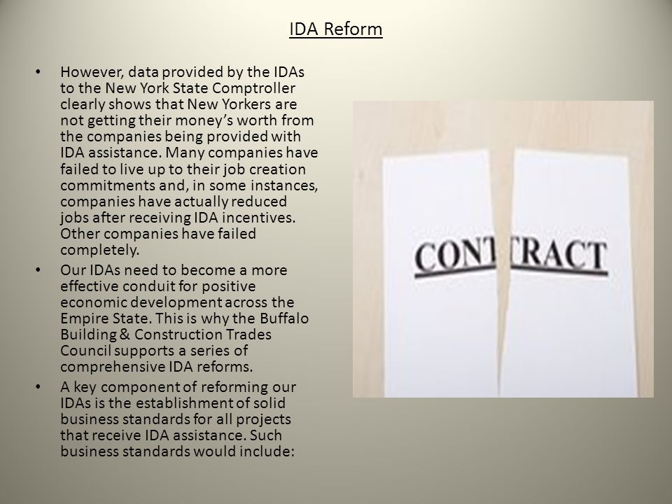 IDA Reform However, data provided by the IDAs to the New York State Comptroller clearly shows that New Yorkers are not getting their moneys worth from the companies being provided with IDA assistance.