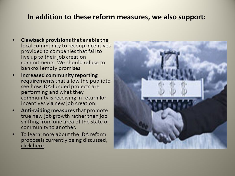In addition to these reform measures, we also support: Clawback provisions that enable the local community to recoup incentives provided to companies that fail to live up to their job creation commitments.