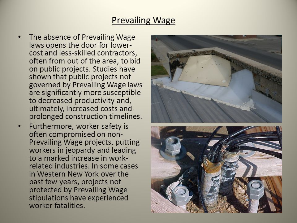 Prevailing Wage The absence of Prevailing Wage laws opens the door for lower- cost and less-skilled contractors, often from out of the area, to bid on public projects.