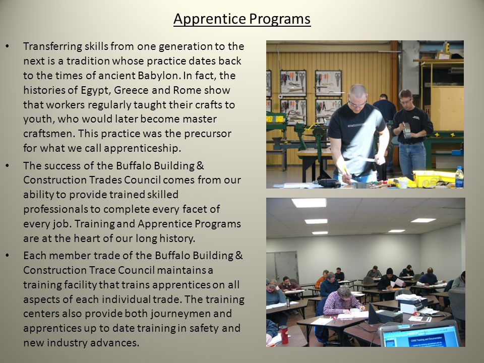 Apprentice Programs Transferring skills from one generation to the next is a tradition whose practice dates back to the times of ancient Babylon.