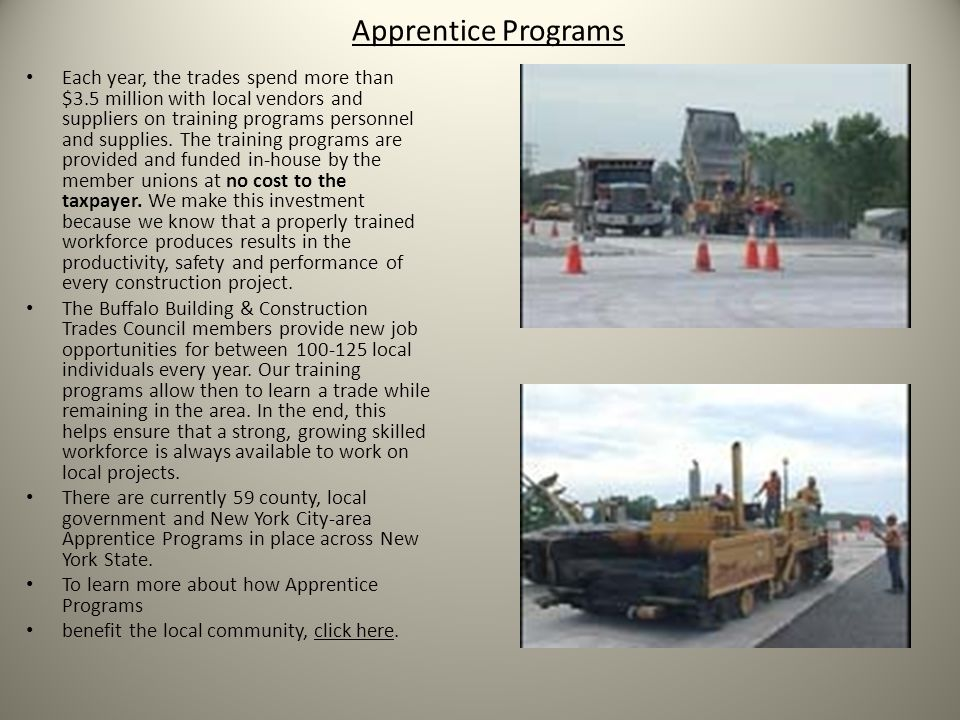 Apprentice Programs Each year, the trades spend more than $3.5 million with local vendors and suppliers on training programs personnel and supplies.