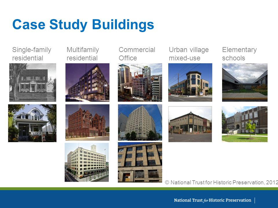 Single-family residential Multifamily residential Urban village mixed-use Commercial Office Elementary schools Case Study Buildings © National Trust for Historic Preservation, 2012.