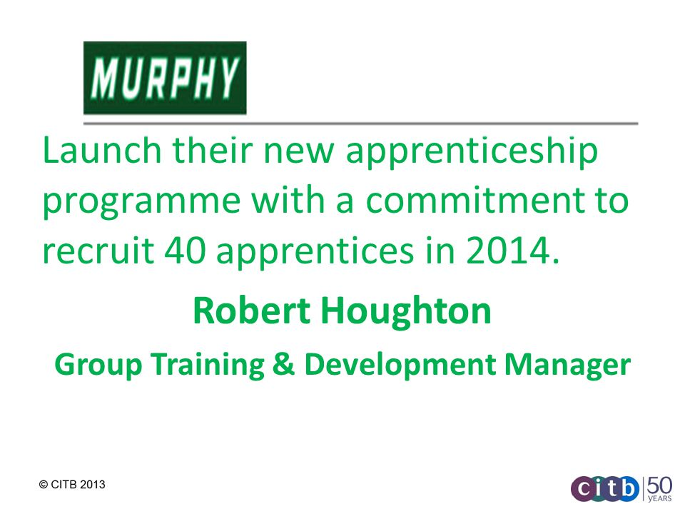 Launch their new apprenticeship programme with a commitment to recruit 40 apprentices in 2014.