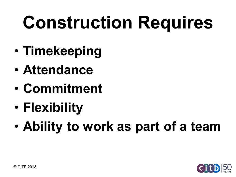 Construction Requires Timekeeping Attendance Commitment Flexibility Ability to work as part of a team